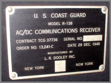 U. S. COAST GUARD / MODEL R-138 / AC/DC COMMUNICATIONS RECEIVER / CONTRACT TCG 37736 SERIAL NO. (BLANK) / ORDER NO. 13,241-C DATE 29 DEC. 1948 / MANUFACTURED BY / L. R. DOOLEY INC. / NEW YORK NEW YORK